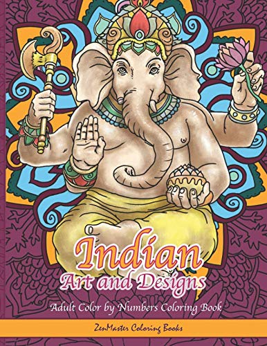 Indian Art and Designs Adult Color By Numbers Coloring Book: A Color By Numbers Coloring Book of India With Indian Inspired Designs, Scenes, ... (Adult Color By Number Coloring Books)