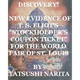 "Discovery! New Evidence of T. S. Eliot's ""Stockholder's Coupon Ticket"" for the World Fair of St. Louis: New Evidence of the Most Popular Poet and Nobel Prize of Literature Winner (Article)"