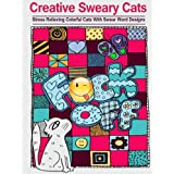 Creative Sweary Cats: Adult Coloring Books Featuring Stress Relieving and Hilarious Colorful Cats with Swear Word Designs- Best Coloring Book Gift For Friends, Family and Loved Ones!