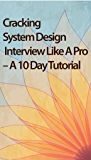 Cracking System Design Interview Like A Pro – A 10 Day Tutorial