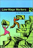 Low-Wage Workers in the New Economy, , 0877667055