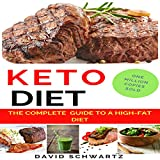 Keto Diet: The Complete Guide to a High-Fat Diet: Step by Step Meal Plans to Shed the Weight, Heal Your Body and Have Confidence: The Complete How-To Guide for Beginners