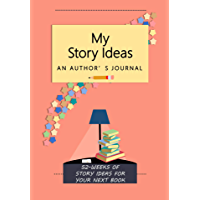 My Story Ideas: 52-Weeks of Story Ideas For Your Next Book (Life's Little Project Books 5) (English Edition)