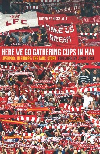 Here We Go Gathering Cups In May: Liverpool In Europe, The Fans' Story by Kevin Sampson (6-Sep-2007) Hardcover