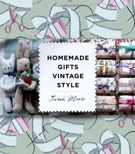 Homemade Gifts Vintage Style by Sarah Moore (2011) Hardcover
