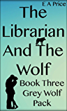 The Librarian and the Wolf: (Book 3, Grey Wolf Pack Romance Novellas)