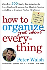 How to Organize (Just About) Everything: More Than 500 Step-by-Step Instructions for Everything from Organizing Your Closets to Planning a Wedding to Creating a Flawless Filing System Kindle Edition