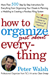 How to Organize (Just About) Everything: More Than 500 Step-by-Step Instructions for Everything from Organizing Your Closets to Planning a Wedding to Creating ... a Flawless Filing System (English Edition)