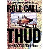 Roll Call - Thud: Republic F-105 Thunberchief: Thud: A Photographic Record of the Republic F-105 Thunderchief