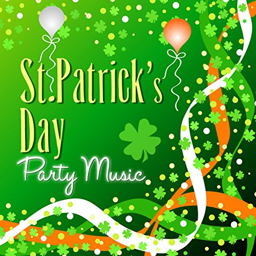 St Patricks Day Party Music (St Patrick ' S Day Songs)