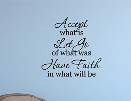 Amazoncom Accept What Is Let Go Of What Was Have Faith In What