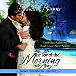 The Joy of the Morning: Sonnets of the Spice Isle, Book 6   Lynnette Bonner