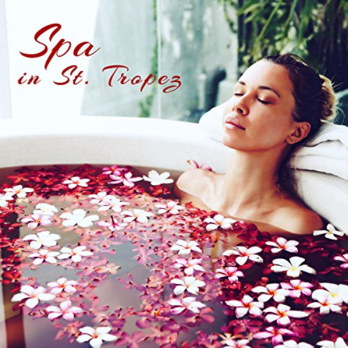 Spa in St. Tropez - French Riviera Best Spa Songs for Deep Relaxation Massage & Bath