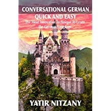 Conversational German Quick and Easy: The Most Innovative and Revolutionary Technique to Learn the German Language. For Beginners, Intermediate, and Advanced Speakers.
