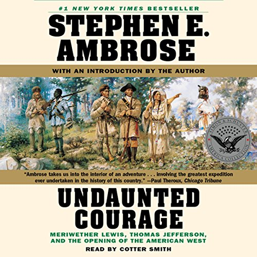 Undaunted Courage: Meriwether Lewis, Thomas Jefferson, and the Opening of the American West Audiobook [Free Download by Trial] thumbnail