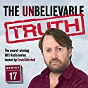 The Unbelievable Truth, Series 17 Radio/TV Program by Jon Naismith, Graeme Garden Narrated by David Mitchell