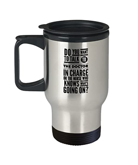 c453cf4837 Amazon.com: Do You Want To Talk To The Doctor In Charge Or The Nurse Who Knows  What's Going On? 14 oz. Travel Mug: Kitchen & Dining