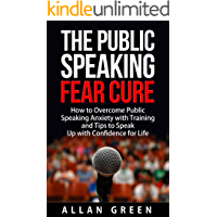 Public Speaking: The Public Speaking Fear Cure: How to Overcome Public Speaking Anxiety with Training and Tips to Speak Up with Confidence