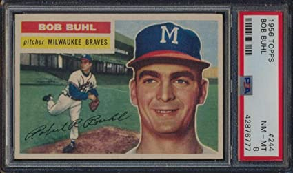 244 Bob Buhl 1956 Topps Baseball Cards Graded Psa 8 Baseball