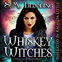 Whiskey Witches - Episodes 1-4 Audiobook by S. M. Blooding Narrated by Kalinda Little