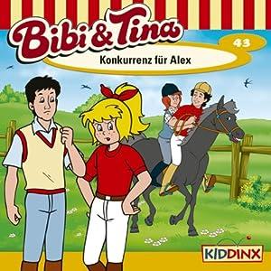 Konkurrenz für Alex (Bibi und Tina 43) Hörspiel