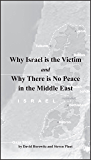 Why Israel is the Victim AND Why There is No Peace in the Middle East