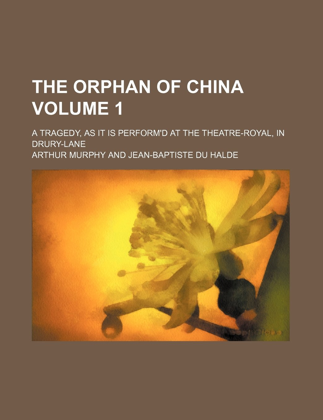 Read Online The orphan of China Volume 1; a tragedy, as it is perform'd at the Theatre-Royal, in Drury-Lane pdf