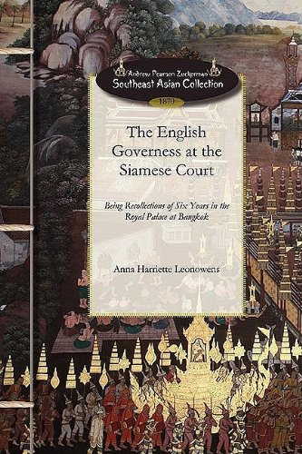 Read Online English Governess at the Siamese Court: Being recollections of six years in the royal palace at Bangkok (Andrew Pearson Zuckerman Southeast Asian Collection) pdf epub