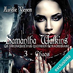 Chaos (Samantha Watkins ou Les chroniques d'un quotidien extraordinaire 3) Audiobook
