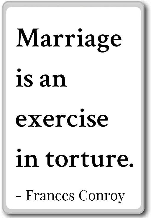 Matrimonio es un ejercicio de tortura. - Frances Conroy citas imán ...