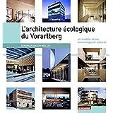 ARCHITECTURE ÉCOLOGIQUE DU VORARLBERG (L') : UN MODÈLE SOCIAL ÉCONOMIQUE ET CULTUREL