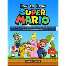 How to Draw Super Mario: Learn to Draw the Most Popular Characters from Super Mario (Step-by-Step Drawing Books)