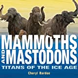 Mammoths and Mastodons: Titans of the Ice Age (Orbis Pictus Honor for Outstanding Nonfiction for Children (Awards))