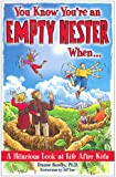 You Know You're an Empty Nester When...: A Hilarious Look at Life After Kids