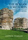 The Roman Shore Forts, Andrew Pearson, 0752419498