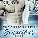 The Billionaire's Tenacious Boss: The Maxfield Brothers Series, Book 1 | Leslie North