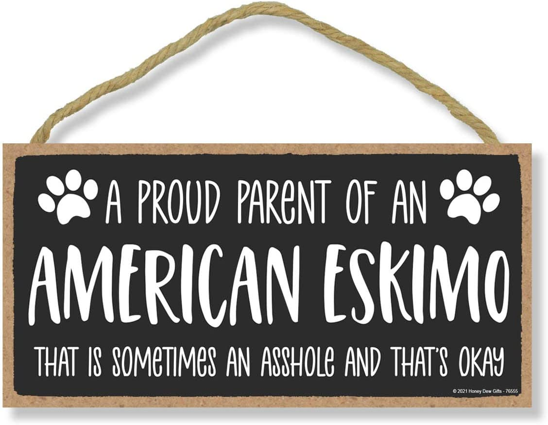 Honey Dew Gifts, Proud Parent of an American Eskimo That is Sometimes an Asshole, Funny Dog Wall Hanging Decor, Decorative Home Wood Signs for Dog Pet Lovers, 5 Inches by 10 Inches