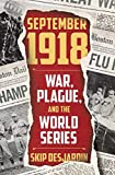 "Skip Desjardin, ""September 1918: War, Plague, and the World Series"" (Regnery History, 2018)"