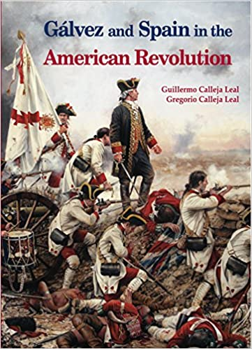 Galvez and Spain in the American Revolution: Guillermo ...