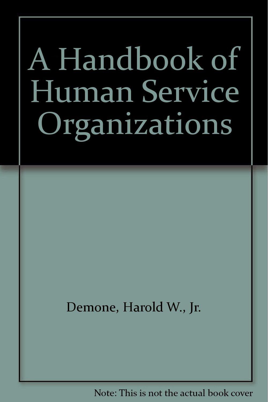 Handbook of Human Service Organizations: Amazon.co.uk: Harold W. Demone,  Dwight Harshbarger: 9780877051206: Books