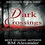 Dark Crossings: Shadows, Book 2 | RM Alexander