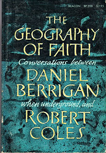 Geography of Faith: Conversations Between Daniel Berrigan, When Underground, and Robert Coles (Live A Life Worthy Of Your Calling)