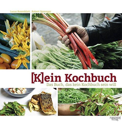 (K)ein Kochbuch: Das Buch, das kein Kochbuch sein will
