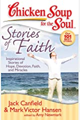Chicken Soup for the Soul: Stories of Faith: Inspirational Stories of Hope, Devotion, Faith, and Miracles Kindle Edition