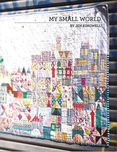 My Small World Jen Kingwell Scrappy Quilt Pattern Booklet by Jen Kingwell