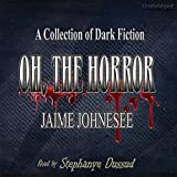 Oh, the Horror: A Collection of Dark Fiction