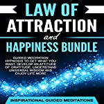 Law of Attraction and Happiness Bundle: Guided Meditation Hypnosis to Get What You Want, Develop an Attitude of Gratitude, Understand Universal Wisdom and Enjoy Life More | Inspirational Guided Meditations