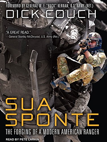 Read Online Sua Sponte: The Forging of a Modern American Ranger pdf epub