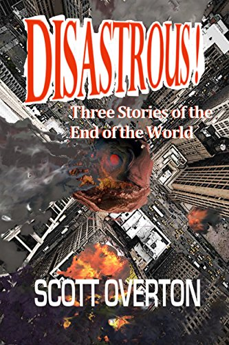 Disastrous!: Three Stories of the End of the World by [Overton, Scott]
