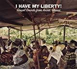 I Have My Liberty: Gospel Sounds From Accra, Ghana